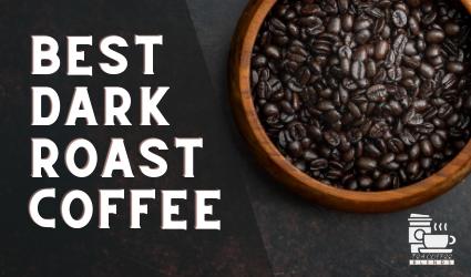 BEST DARK ROAST COFFEE